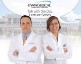 Talk with the Doc: Evangelical's Experts Discuss Heart Disease - Prevention and Treatment