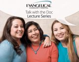 Talk with the Doc: Evangelical's Experts Discuss Women's Health